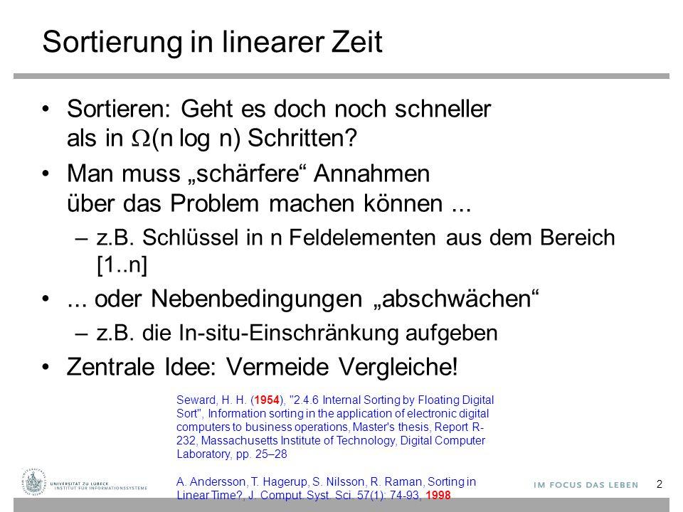 """Sortierung in linearer Zeit Sortieren: Geht es doch noch schneller als in  (n log n) Schritten? Man muss """"schärfere"""" Annahmen über das Problem machen"""