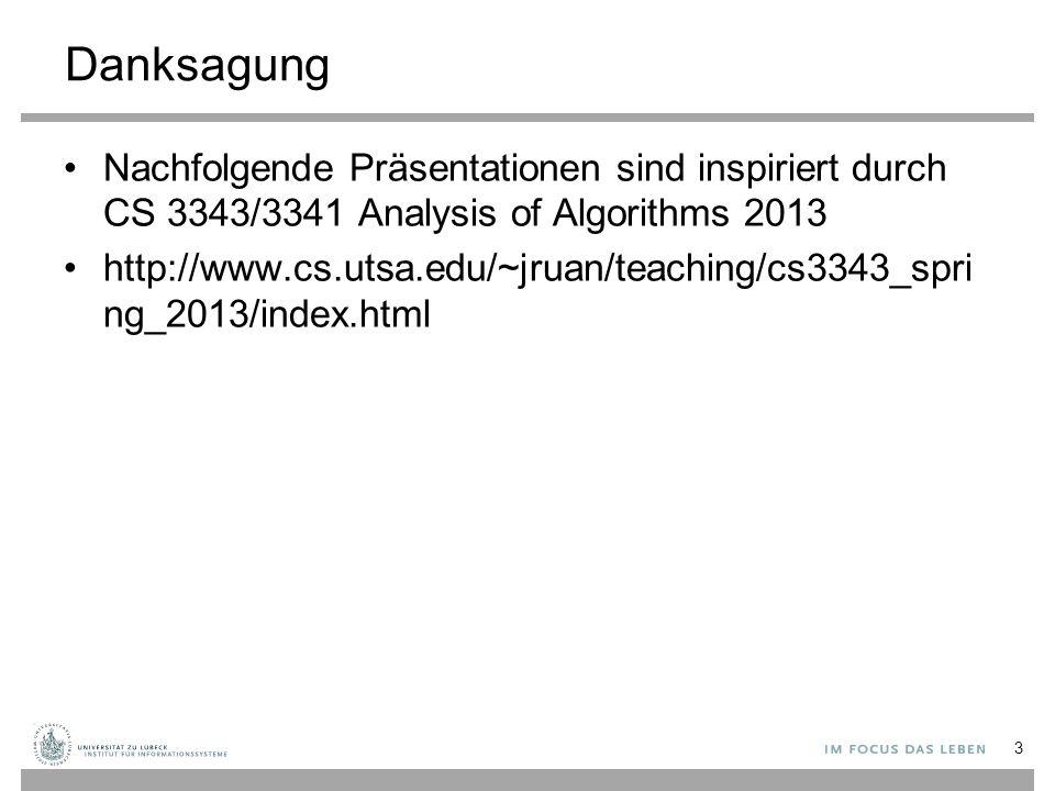 Danksagung Nachfolgende Präsentationen sind inspiriert durch CS 3343/3341 Analysis of Algorithms 2013 http://www.cs.utsa.edu/~jruan/teaching/cs3343_sp