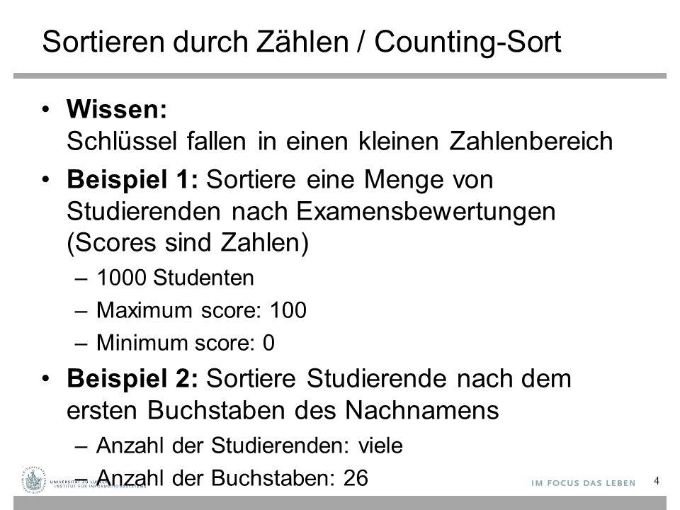 Sortieren durch Zählen / Counting-Sort Wissen: Schlüssel fallen in einen kleinen Zahlenbereich Beispiel 1: Sortiere eine Menge von Studierenden nach E