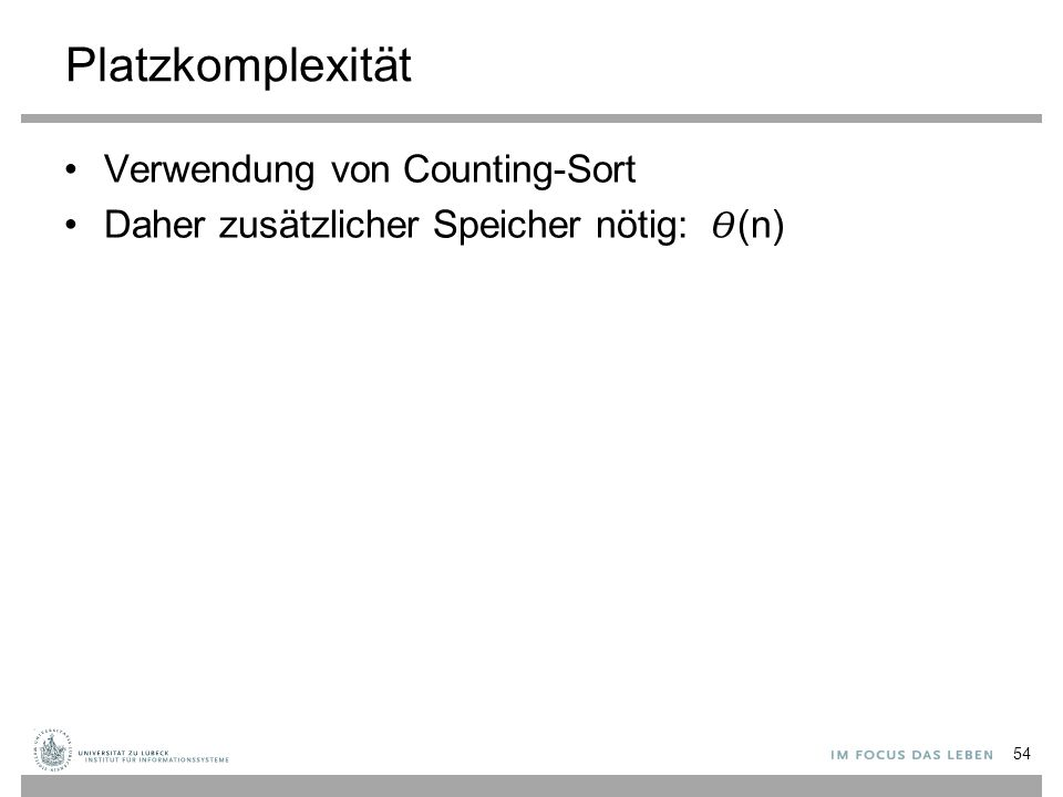 Platzkomplexität Verwendung von Counting-Sort Daher zusätzlicher Speicher nötig: (n) 54