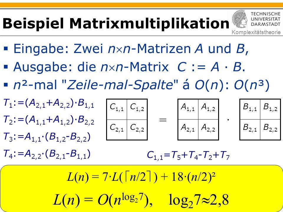 Komplexitätstheorie Beispiel Matrixmultiplikation  Eingabe: Zwei nn-Matrizen A und B,  Ausgabe: die nn-Matrix C := A · B.