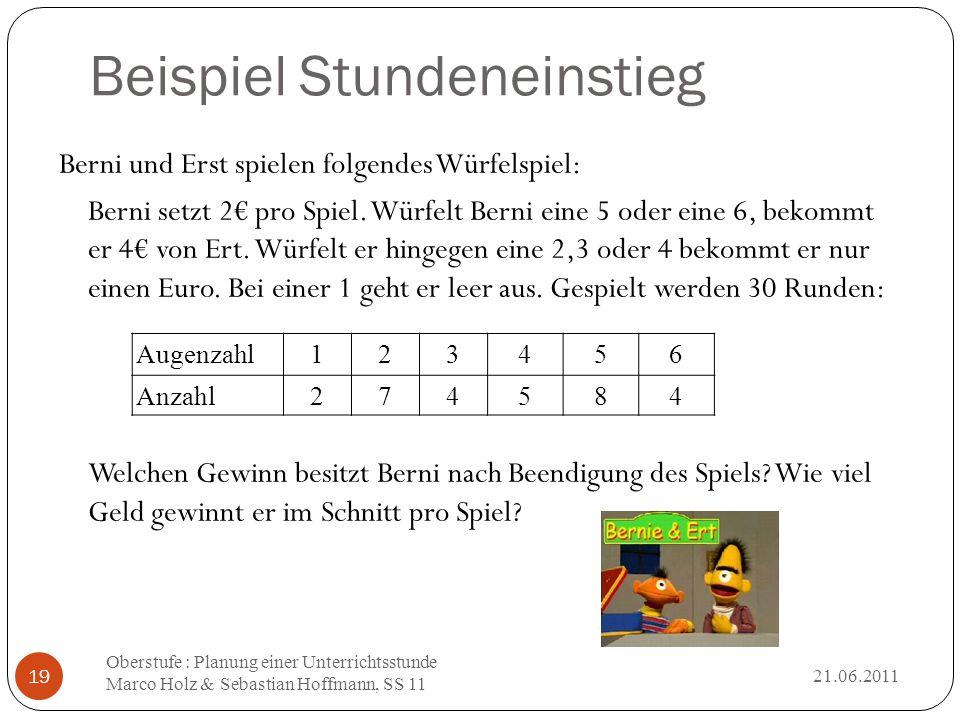 Beispiel Stundeneinstieg 21.06.2011 Oberstufe : Planung einer Unterrichtsstunde Marco Holz & Sebastian Hoffmann, SS 11 19 Berni und Erst spielen folge
