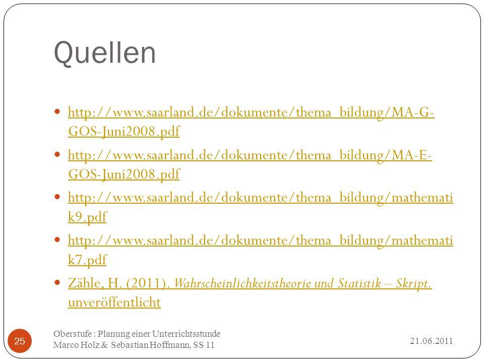 Quellen 21.06.2011 Oberstufe : Planung einer Unterrichtsstunde Marco Holz & Sebastian Hoffmann, SS 11 25 http://www.saarland.de/dokumente/thema_bildun