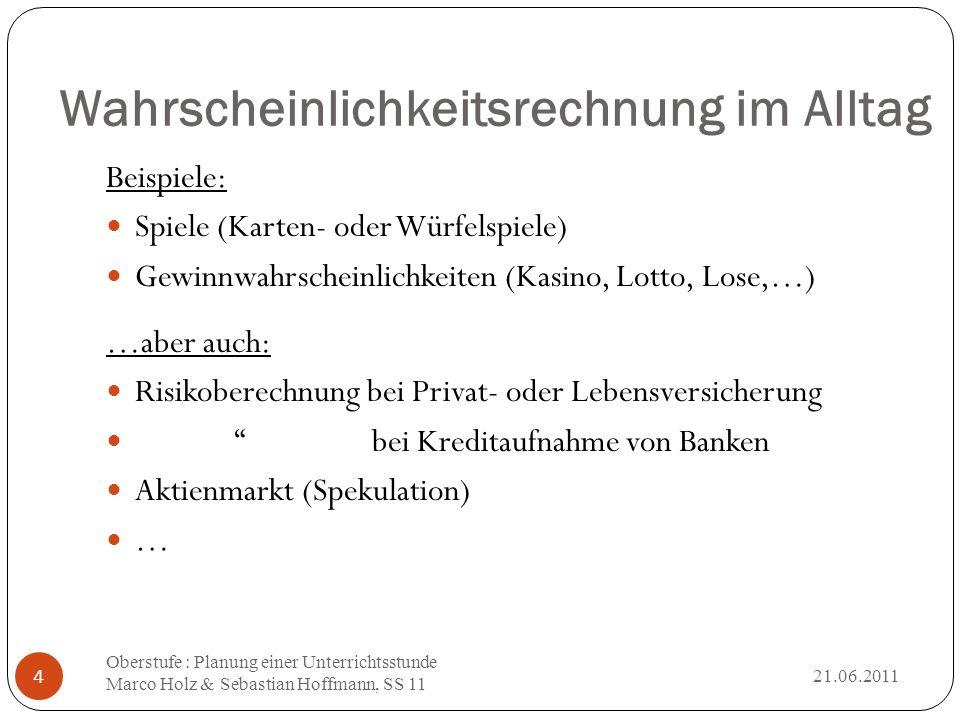 Definitionen 21.06.2011 Oberstufe : Planung einer Unterrichtsstunde Marco Holz & Sebastian Hoffmann, SS 11 15 Was waren noch… Zufallsexperiment Zufallsvariable Erwartungswert