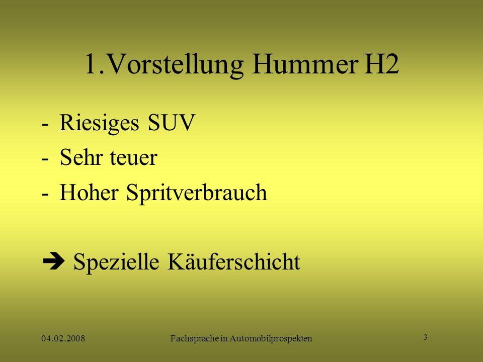 3 04.02.2008Fachsprache in Automobilprospekten 1.Vorstellung Hummer H2 -Riesiges SUV -Sehr teuer -Hoher Spritverbrauch  Spezielle Käuferschicht