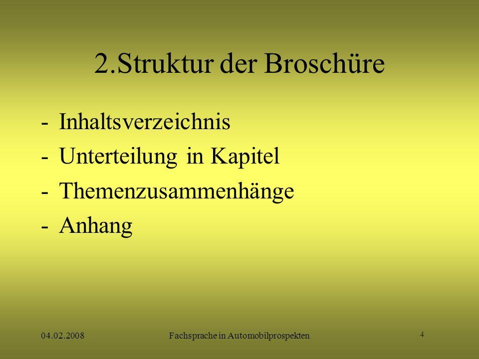 4 04.02.2008Fachsprache in Automobilprospekten 2.Struktur der Broschüre -Inhaltsverzeichnis -Unterteilung in Kapitel -Themenzusammenhänge -Anhang