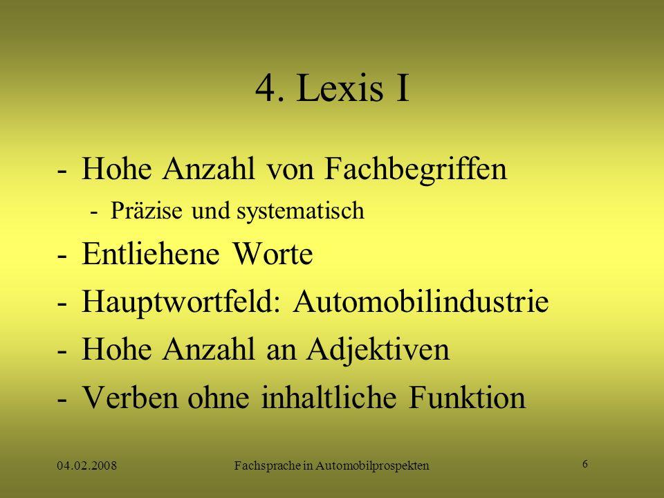 6 04.02.2008Fachsprache in Automobilprospekten 4. Lexis I -Hohe Anzahl von Fachbegriffen -Präzise und systematisch -Entliehene Worte -Hauptwortfeld: A