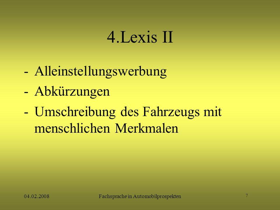 7 04.02.2008Fachsprache in Automobilprospekten 4.Lexis II -Alleinstellungswerbung -Abkürzungen -Umschreibung des Fahrzeugs mit menschlichen Merkmalen