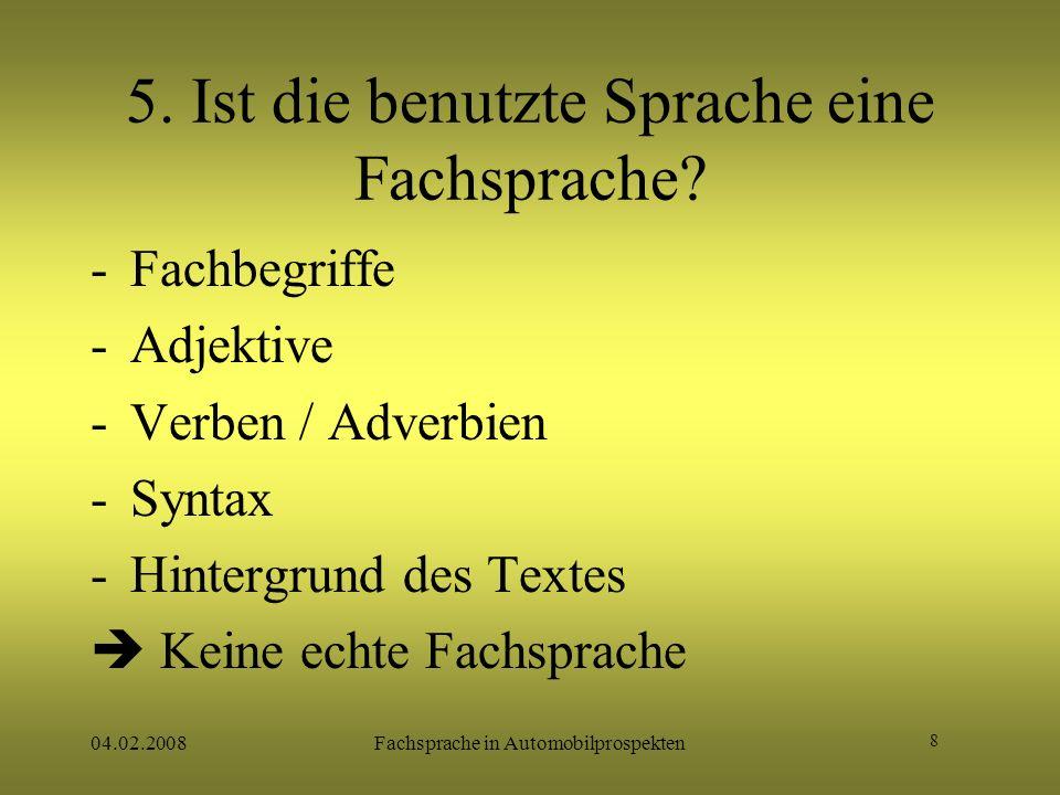 8 04.02.2008Fachsprache in Automobilprospekten 5. Ist die benutzte Sprache eine Fachsprache? -Fachbegriffe -Adjektive -Verben / Adverbien -Syntax -Hin