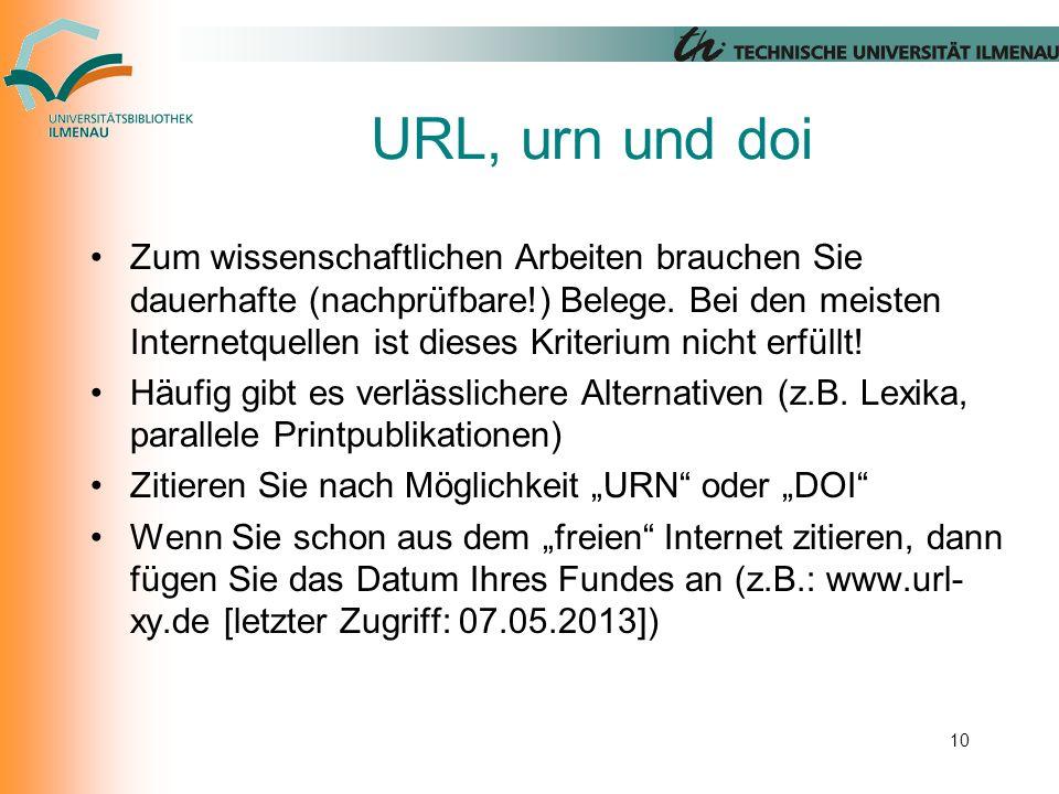 URL, urn und doi 10 Zum wissenschaftlichen Arbeiten brauchen Sie dauerhafte (nachprüfbare!) Belege.
