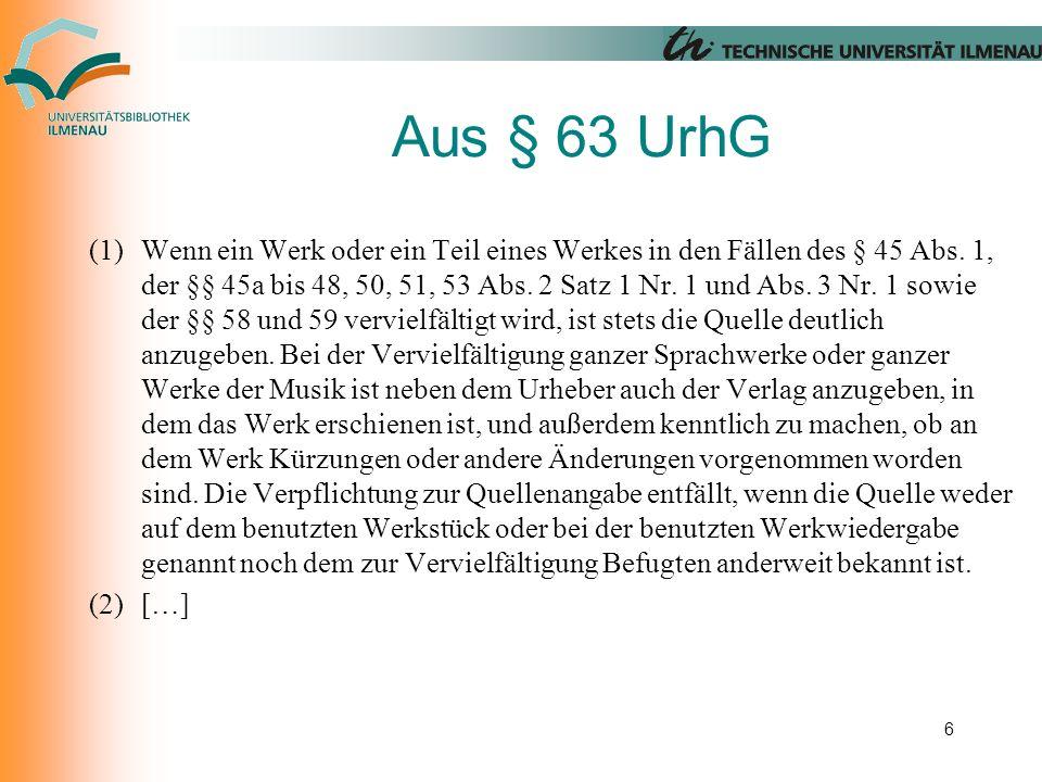 Aus § 63 UrhG (1)Wenn ein Werk oder ein Teil eines Werkes in den Fällen des § 45 Abs.