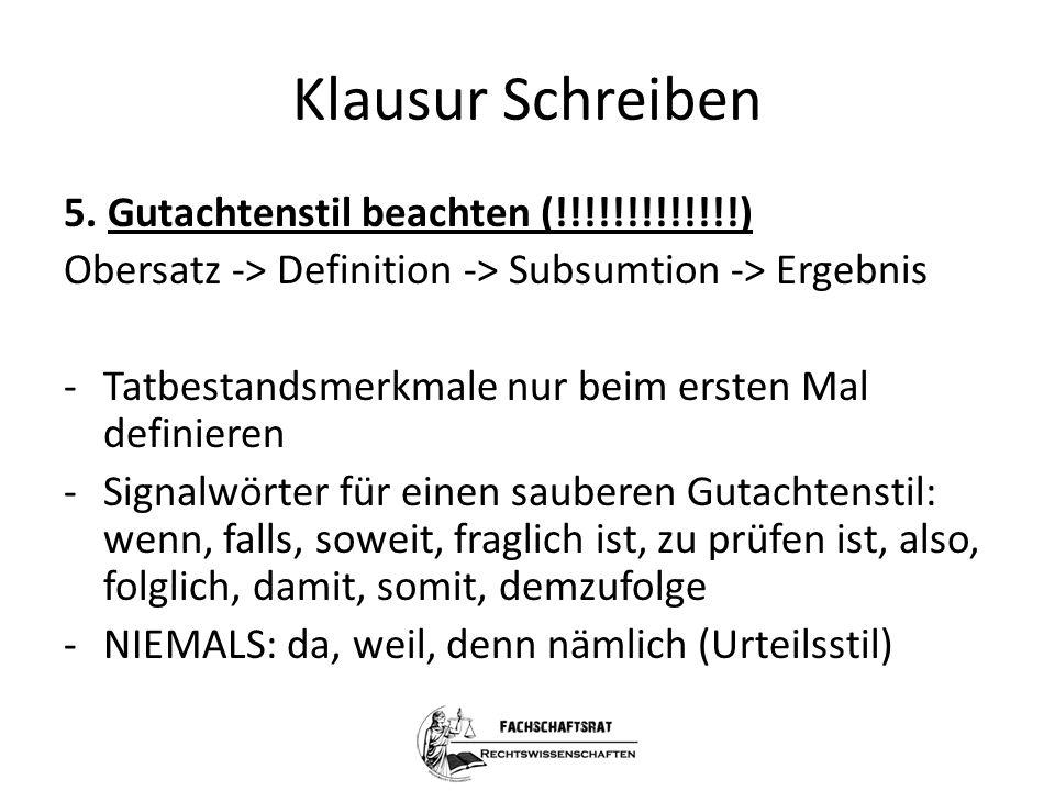 Klausur Schreiben 5. Gutachtenstil beachten (!!!!!!!!!!!!!) Obersatz -> Definition -> Subsumtion -> Ergebnis -Tatbestandsmerkmale nur beim ersten Mal