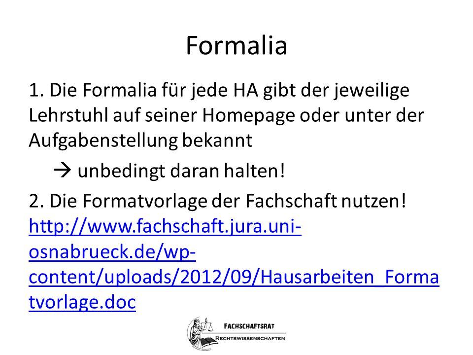 Formalia 1. Die Formalia für jede HA gibt der jeweilige Lehrstuhl auf seiner Homepage oder unter der Aufgabenstellung bekannt  unbedingt daran halten