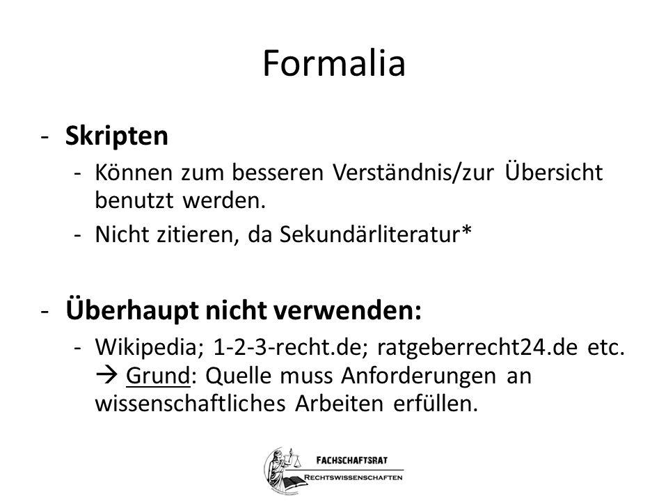 Formalia -Skripten -Können zum besseren Verständnis/zur Übersicht benutzt werden. -Nicht zitieren, da Sekundärliteratur* -Überhaupt nicht verwenden: -