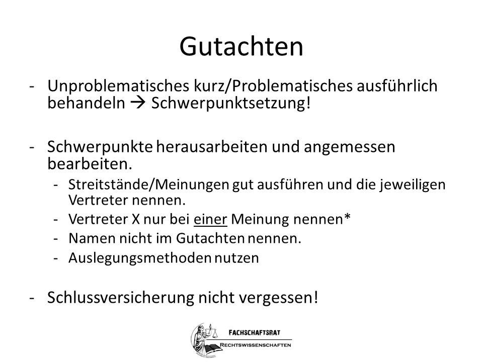 Gutachten -Unproblematisches kurz/Problematisches ausführlich behandeln  Schwerpunktsetzung! -Schwerpunkte herausarbeiten und angemessen bearbeiten.