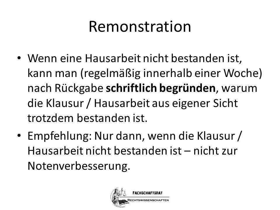 Remonstration Wenn eine Hausarbeit nicht bestanden ist, kann man (regelmäßig innerhalb einer Woche) nach Rückgabe schriftlich begründen, warum die Kla