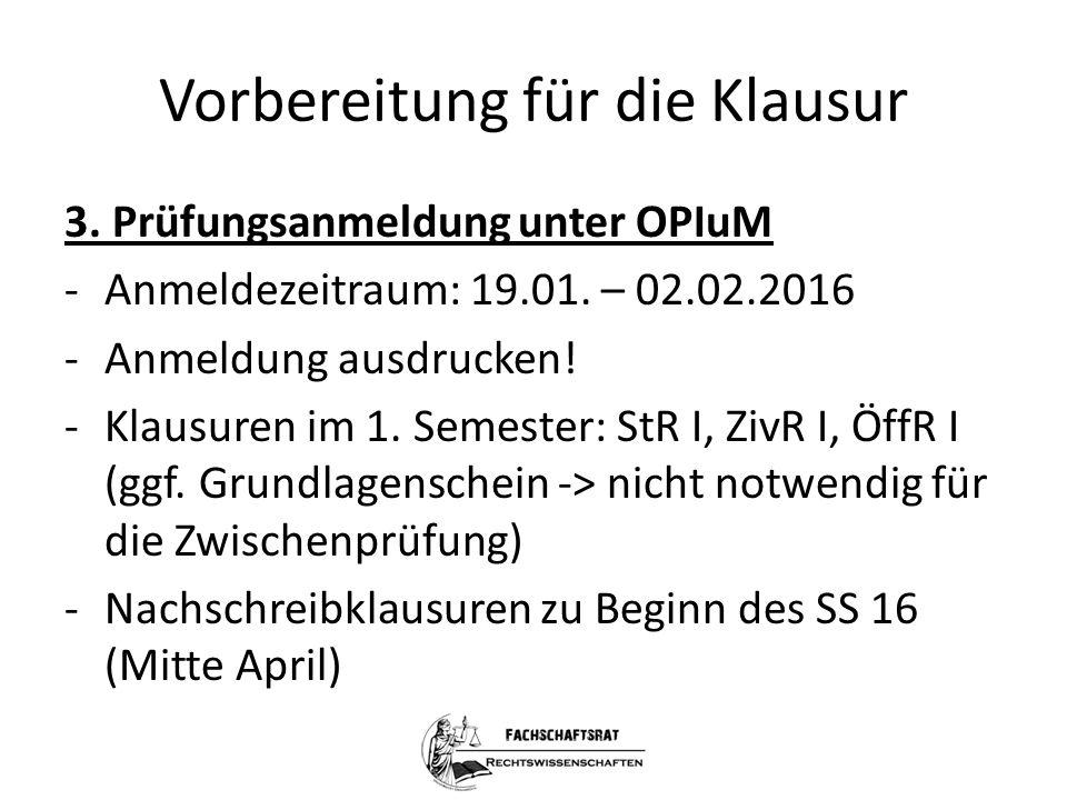 Vorbereitung für die Klausur 3. Prüfungsanmeldung unter OPIuM -Anmeldezeitraum: 19.01. – 02.02.2016 -Anmeldung ausdrucken! -Klausuren im 1. Semester: