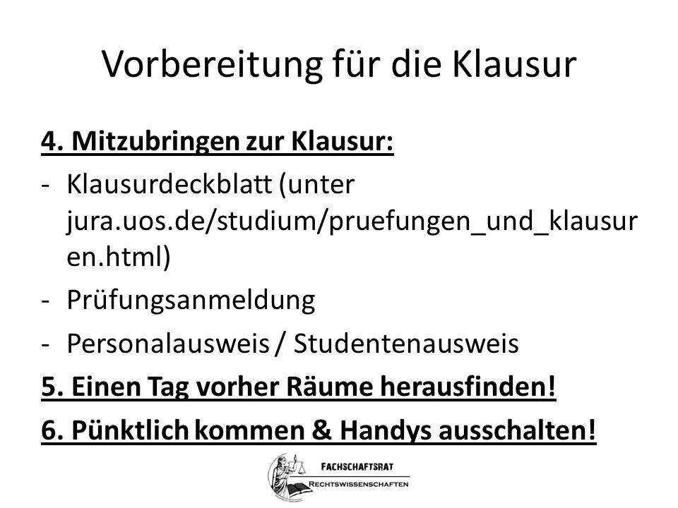Vorbereitung für die Klausur 4. Mitzubringen zur Klausur: -Klausurdeckblatt (unter jura.uos.de/studium/pruefungen_und_klausur en.html) -Prüfungsanmeld