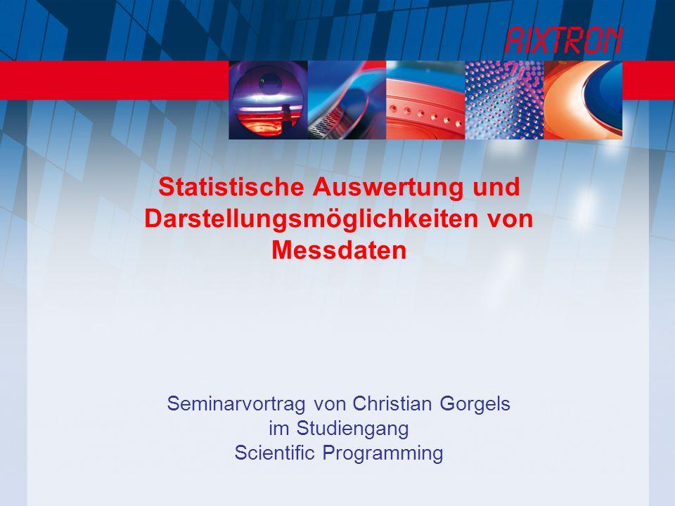 Statistische Auswertung und Darstellungsmöglichkeiten von Messdaten Seminarvortrag von Christian Gorgels im Studiengang Scientific Programming