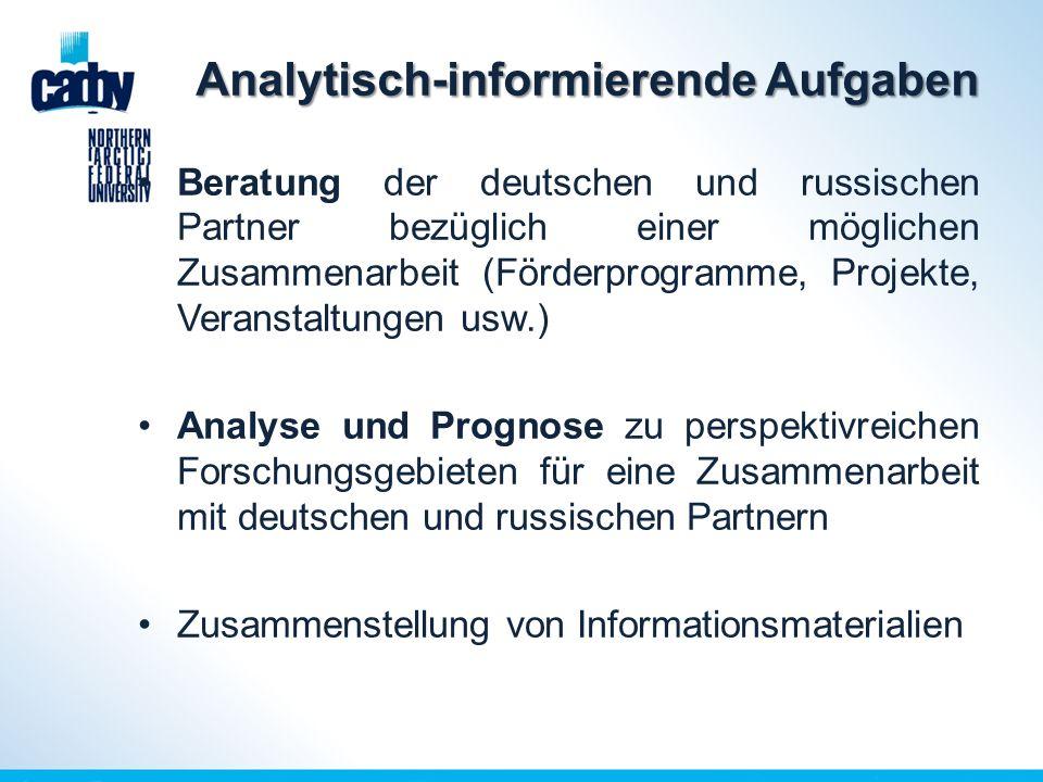 Analytisch-informierende Aufgaben Beratung der deutschen und russischen Partner bezüglich einer möglichen Zusammenarbeit (Förderprogramme, Projekte, Veranstaltungen usw.) Analyse und Prognose zu perspektivreichen Forschungsgebieten für eine Zusammenarbeit mit deutschen und russischen Partnern Zusammenstellung von Informationsmaterialien
