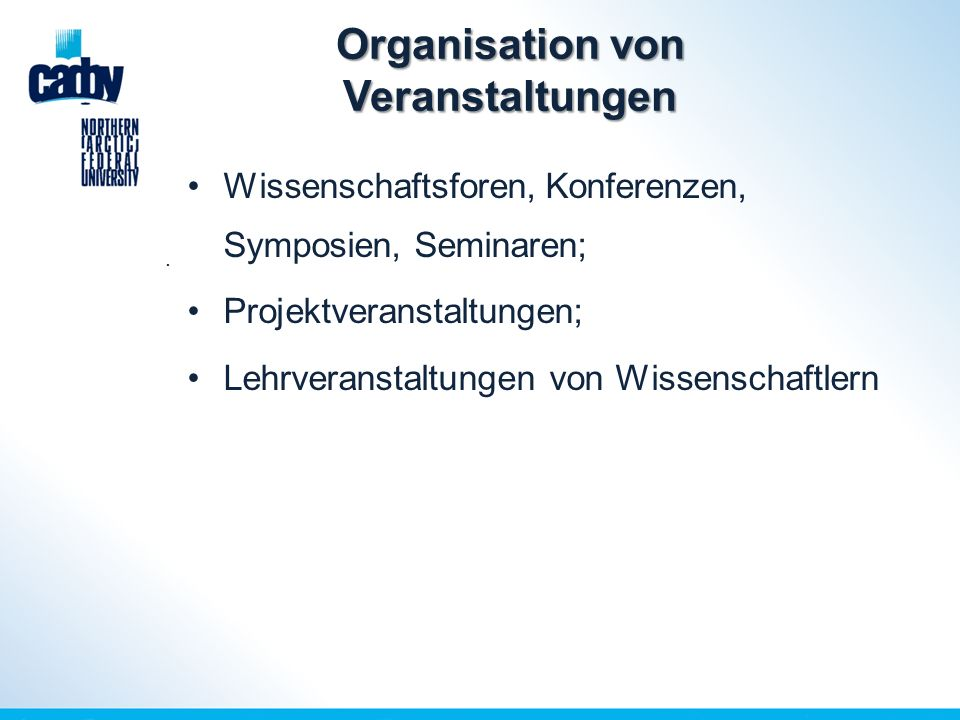 Organisation von Veranstaltungen Wissenschaftsforen, Konferenzen, Symposien, Seminaren; Projektveranstaltungen; Lehrveranstaltungen von Wissenschaftlern.