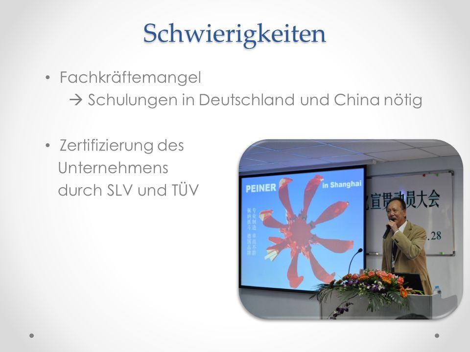 Schwierigkeiten Fachkräftemangel  Schulungen in Deutschland und China nötig Zertifizierung des Unternehmens durch SLV und TÜV