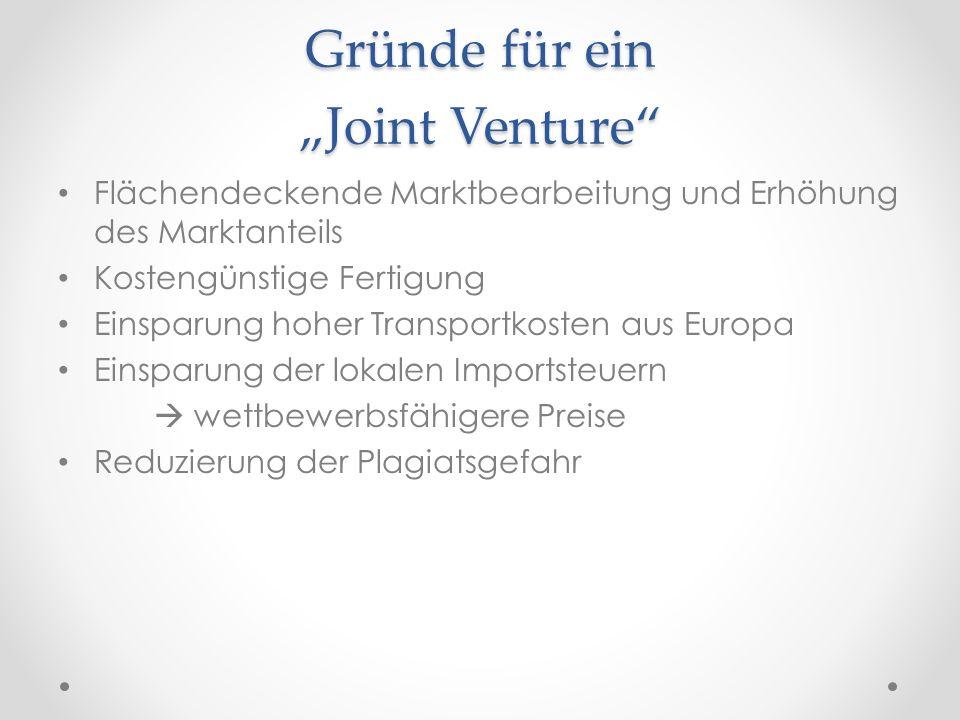 """Gründe für ein """"Joint Venture"""" Flächendeckende Marktbearbeitung und Erhöhung des Marktanteils Kostengünstige Fertigung Einsparung hoher Transportkoste"""