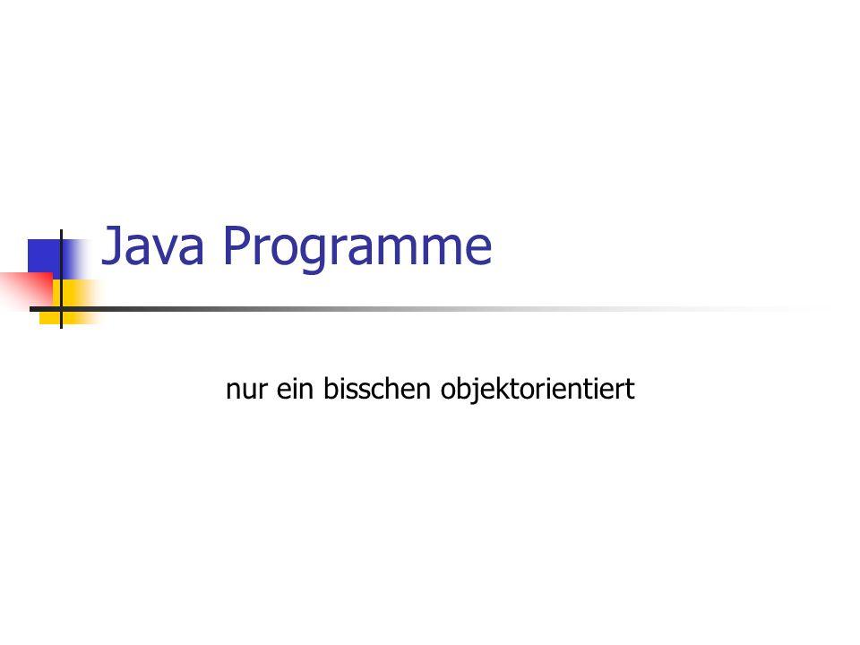 Java Programme nur ein bisschen objektorientiert