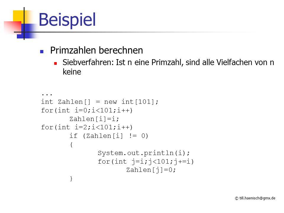 © till.haenisch@gmx.de Beispiel Primzahlen berechnen Siebverfahren: Ist n eine Primzahl, sind alle Vielfachen von n keine... int Zahlen[] = new int[10