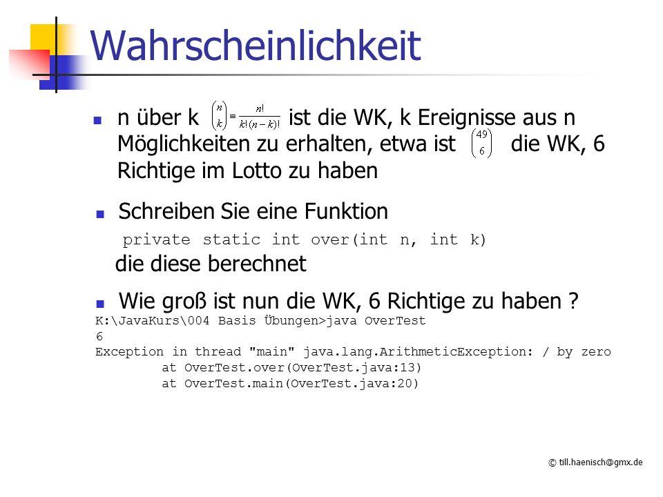 © till.haenisch@gmx.de Wahrscheinlichkeit n über k ist die WK, k Ereignisse aus n Möglichkeiten zu erhalten, etwa ist die WK, 6 Richtige im Lotto zu h