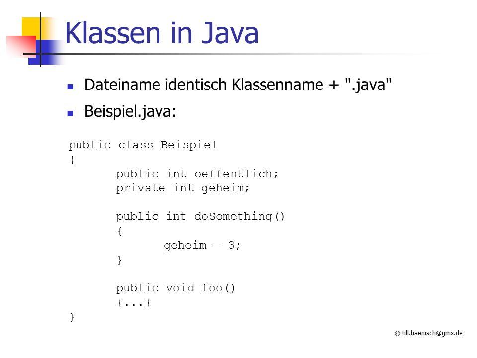 © till.haenisch@gmx.de Klassen in Java Dateiname identisch Klassenname +