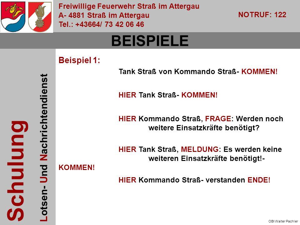 Freiwillige Feuerwehr Straß im Attergau A- 4881 Straß im Attergau Tel.: +43664/ 73 42 06 46 NOTRUF: 122 Schulung Lotsen- Und Nachrichtendienst OBI Walter Pachler BEISPIELE Tank Straß von Kommando Straß- KOMMEN.