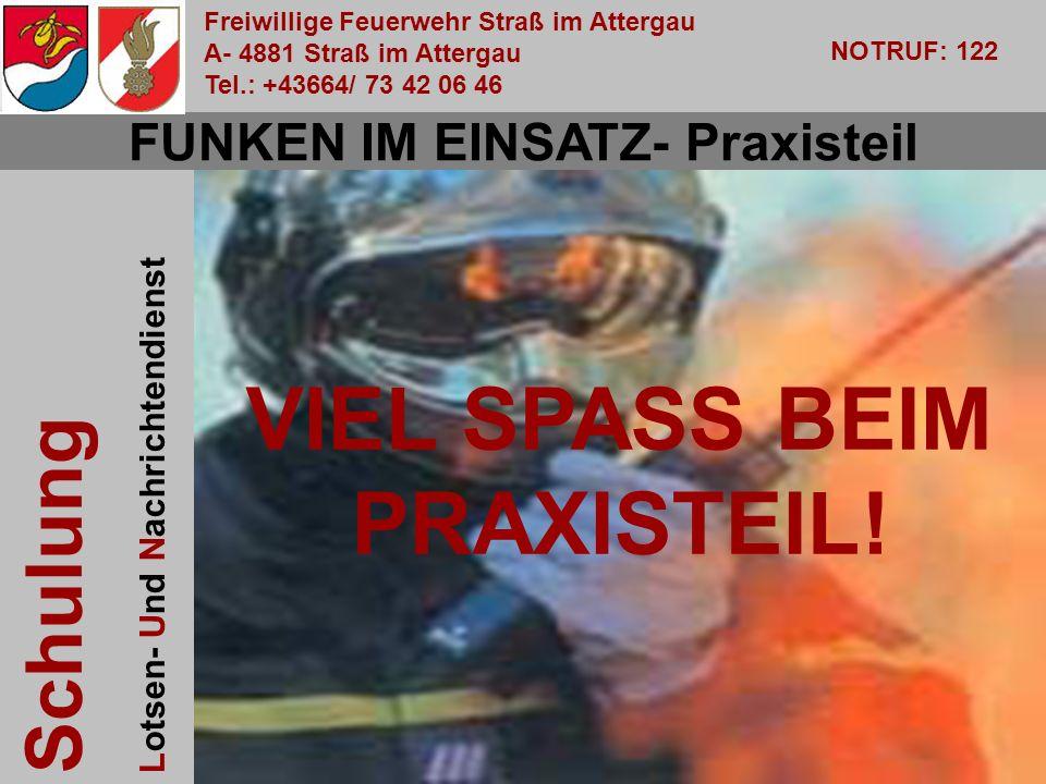 Freiwillige Feuerwehr Straß im Attergau A- 4881 Straß im Attergau Tel.: +43664/ 73 42 06 46 NOTRUF: 122 Schulung Lotsen- Und Nachrichtendienst OBI Walter Pachler VIEL SPASS BEIM PRAXISTEIL.
