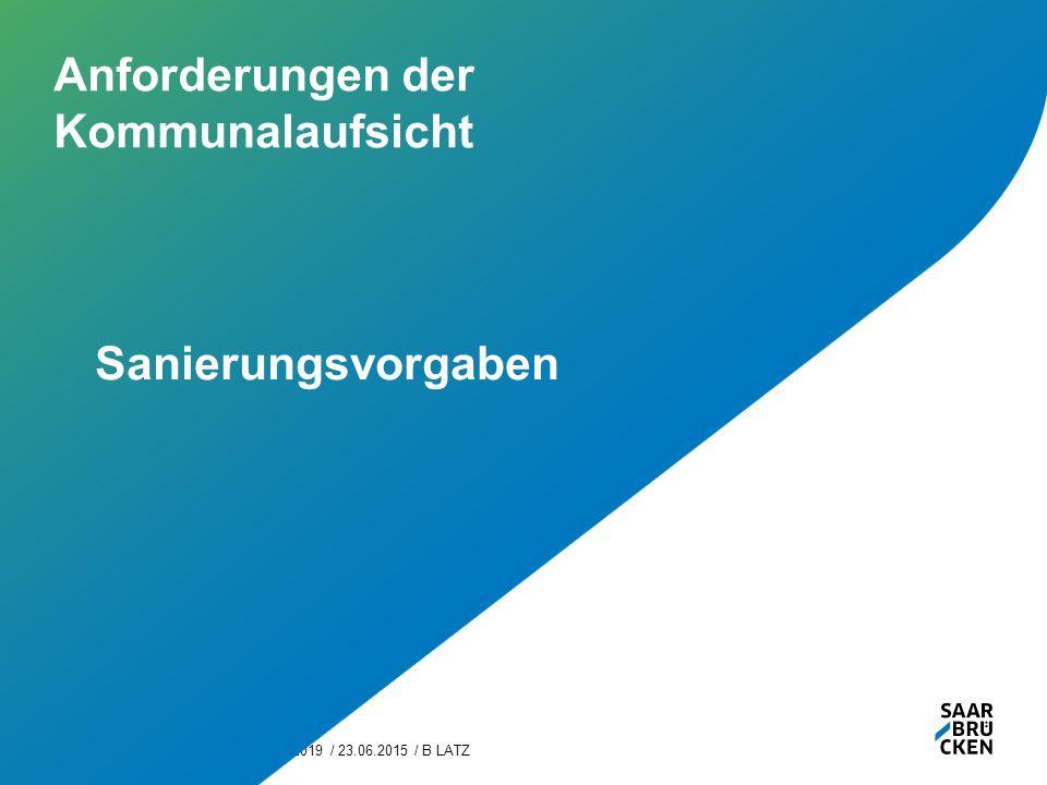 Haushaltssanierungspfad 2015-2019 / 23.06.2015 / B LATZ4 Anforderungen der Kommunalaufsicht Sanierungsvorgaben