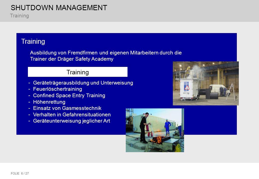 SHUTDOWN MANAGEMENT FOLIE 6 / 27 Training -Geräteträgerausbildung und Unterweisung -Feuerlöschertraining -Confined Space Entry Training -Höhenrettung