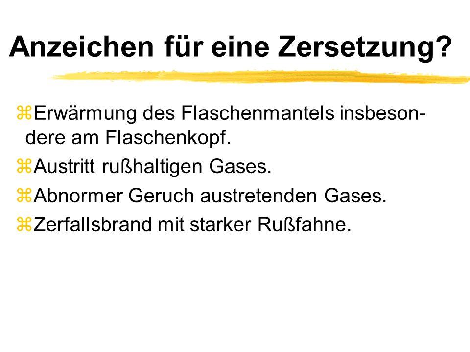 Anzeichen für eine Zersetzung.zErwärmung des Flaschenmantels insbeson- dere am Flaschenkopf.