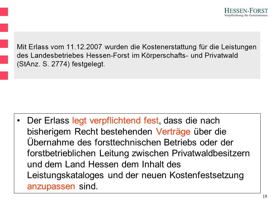 19 Mit Erlass vom 11.12.2007 wurden die Kostenerstattung für die Leistungen des Landesbetriebes Hessen-Forst im Körperschafts- und Privatwald (StAnz.
