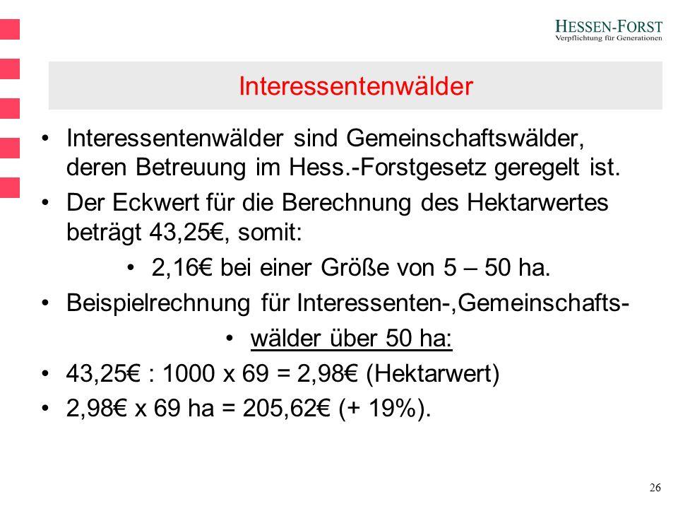 26 Interessentenwälder Interessentenwälder sind Gemeinschaftswälder, deren Betreuung im Hess.-Forstgesetz geregelt ist.