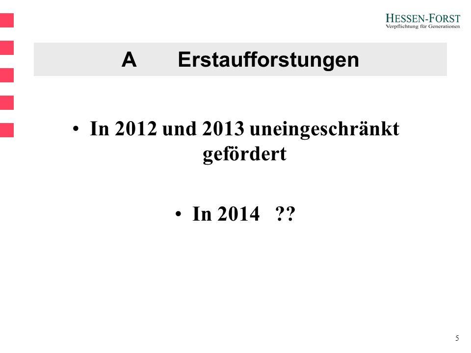 5 A Erstaufforstungen In 2012 und 2013 uneingeschränkt gefördert In 2014 ??