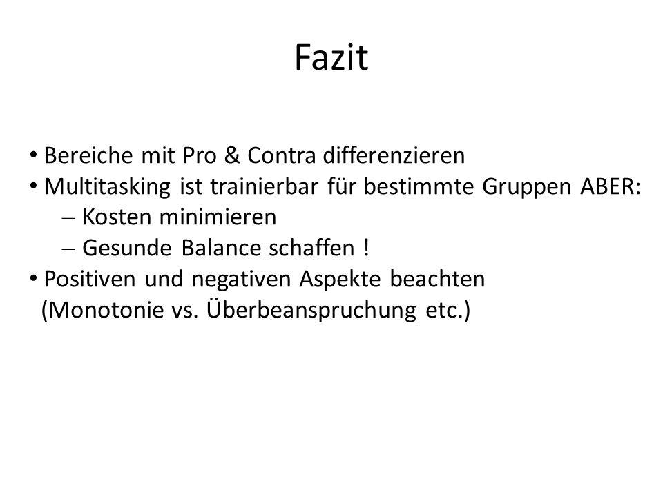 Fazit Bereiche mit Pro & Contra differenzieren Multitasking ist trainierbar für bestimmte Gruppen ABER: – Kosten minimieren – Gesunde Balance schaffen .