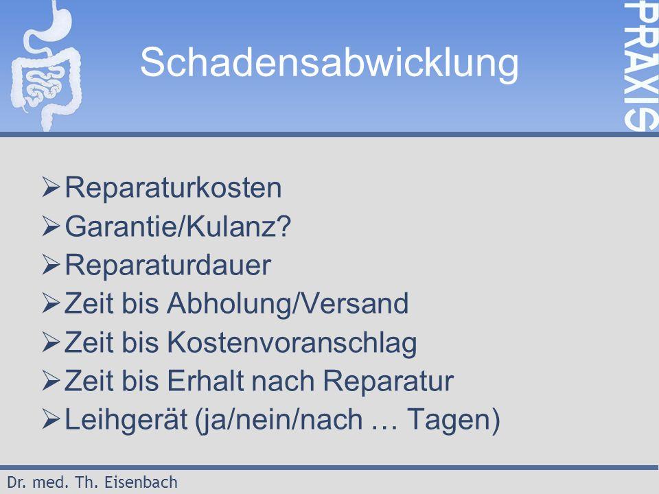 Dr. med. Th. Eisenbach Schadensabwicklung  Reparaturkosten  Garantie/Kulanz?  Reparaturdauer  Zeit bis Abholung/Versand  Zeit bis Kostenvoranschl