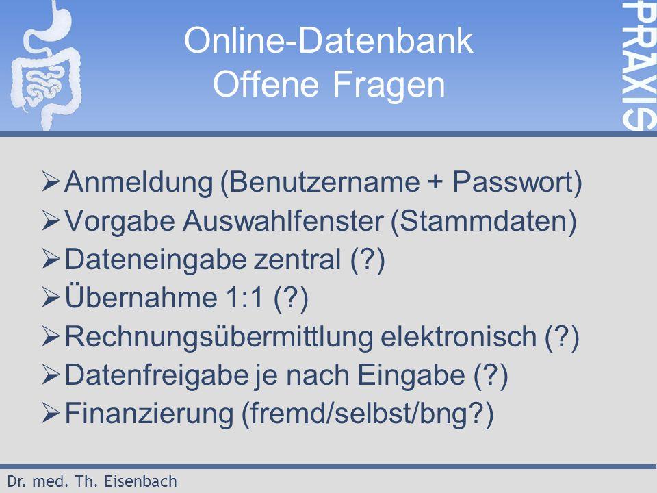 Dr. med. Th. Eisenbach Online-Datenbank Offene Fragen  Anmeldung (Benutzername + Passwort)  Vorgabe Auswahlfenster (Stammdaten)  Dateneingabe zentr