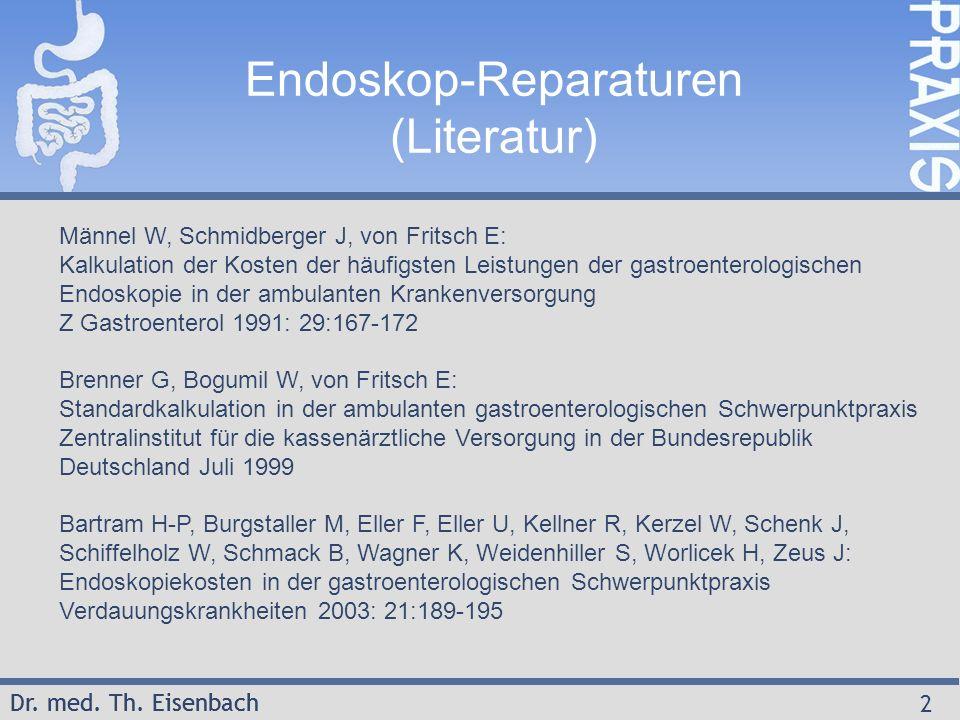 Dr. med. Th. Eisenbach 2 Endoskop-Reparaturen (Literatur) Männel W, Schmidberger J, von Fritsch E: Kalkulation der Kosten der häufigsten Leistungen de
