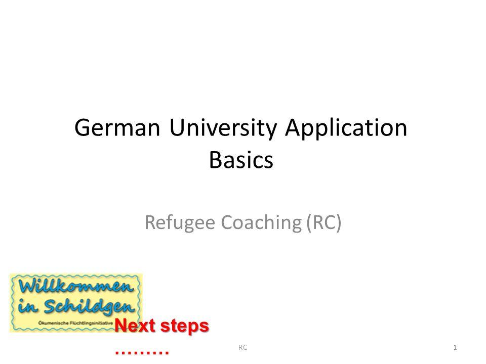 German University Application Basics Refugee Coaching (RC) 1RC Next steps Next steps ………