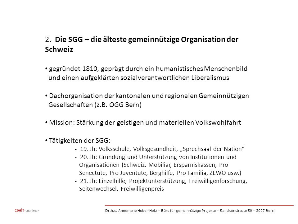 aeh -partner Dr.h.c. Annemarie Huber-Hotz – Büro für gemeinnützige Projekte – Sandrainstrasse 50 – 3007 Ber n 2. Die SGG – die älteste gemeinnützige O