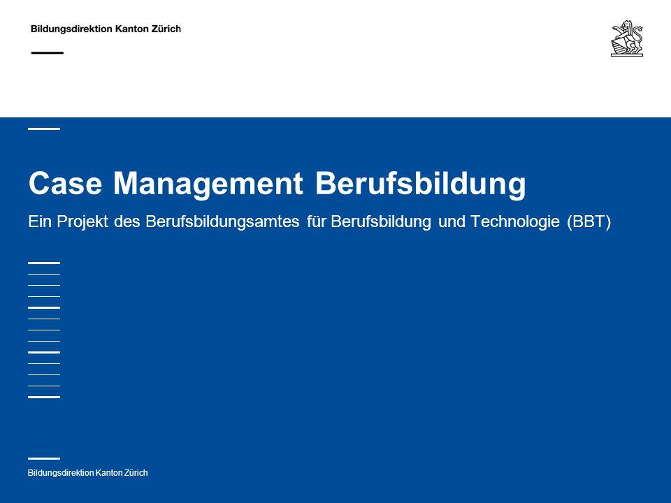 Bildungsdirektion Kanton Zürich Case Management Berufsbildung Ein Projekt des Berufsbildungsamtes für Berufsbildung und Technologie (BBT)