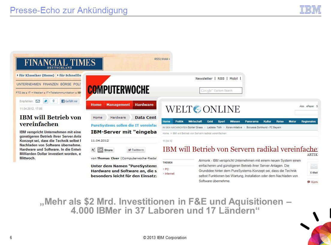 """© 2013 IBM Corporation6 Presse-Echo zur Ankündigung """"Mehr als $2 Mrd. Investitionen in F&E und Aquisitionen – 4.000 IBMer in 37 Laboren und 17 Ländern"""