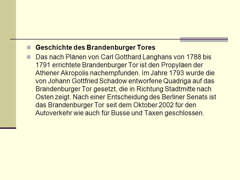Geschichte des Brandenburger Tores Das nach Plänen von Carl Gotthard Langhans von 1788 bis 1791 errichtete Brandenburger Tor ist den Propyläen der Ath