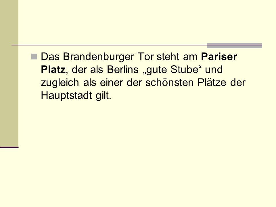 """Das Brandenburger Tor steht am Pariser Platz, der als Berlins """"gute Stube"""" und zugleich als einer der schönsten Plätze der Hauptstadt gilt."""