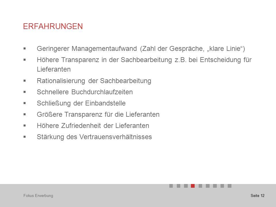 """Seite 12 ERFAHRUNGEN Fokus Erwerbung  Geringerer Managementaufwand (Zahl der Gespräche, """"klare Linie )  Höhere Transparenz in der Sachbearbeitung z.B."""
